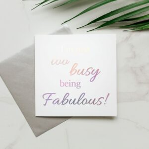 Too Busy Being Fabulous Silver Foil Card
