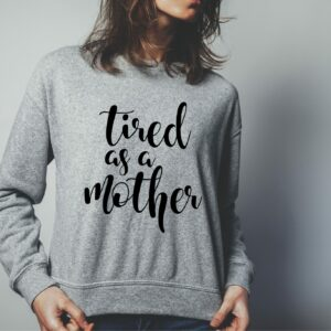 Tired Mother Sweat Shirt