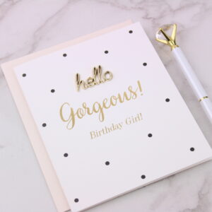 Hello Gorgeous! Birthday Girl Card