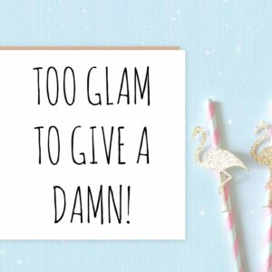 Too Glam To Give a Damn Greeting Card