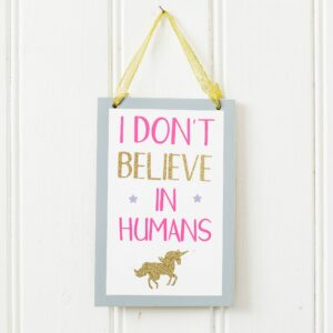 I Don't Believe In Humans Unicorn Sign