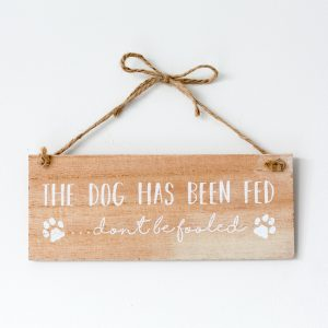 The Dog Has Been Fed Don't Be Fooled Reversible Sign
