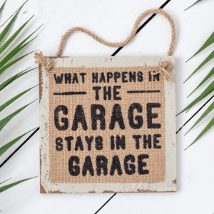 "Hessian Man Sign ""What happens in the garage, stays in the garage."""
