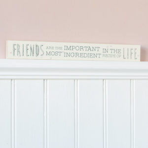 Friends Are The Most Important Wooden Plaque
