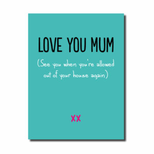 When You're Allowed Out Mum... Funny Card